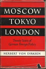 Moscow Tokyo London:Twenty Years of German Foreign Policy by Herbert von Dirksen