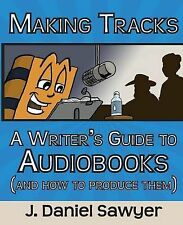 Making Tracks: A Writer's Guide to Audiobooks (and How to Produce Them) by J...