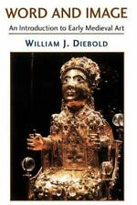 Word and Image: An Introduction to Early Medieval Art by Diebold, William J.