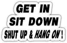 """Get In, Sit Down, Shut Up and Hold On Car Bumper Window Sticker Decal 5""""X4"""""""