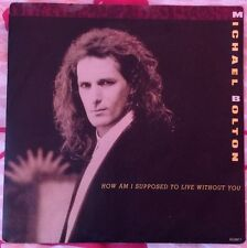 "MICHAEL BOLTON,HOW AM I SUPPOSED TO LIVE WITHOUT YOU,7"" LP,VINYL.EXCELLENT."