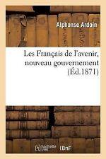 Les Francais de l'Avenir, Nouveau Gouvernement by Ardoin-A (2013, Paperback)