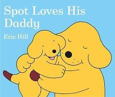 Spot Loves His Daddy Hill, Eric Board book
