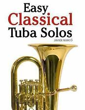 Easy Classical Tuba Solos : Featuring Music of Bach, Beethoven, Wagner,...