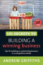 101 Secrets to Building a Winning Business (101 . . . Series) by Griffiths, And