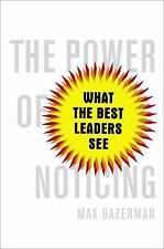 The Power of Noticing : What the Best Leaders See by Max Bazerman (2014,...