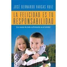 La Felicidad Es Tu Responsabilidad : (la Causa de Todo Sufrimiento Es el...