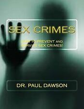 Sex Crimes : How to Prevent and Survive Sex Crimes! by Paul Dawson (2013,...