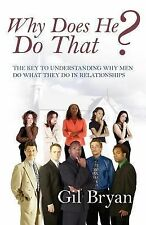 Why Does He Do That? the Key to Understanding Why Men Do What by Gil Bryan...