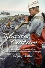 Disaster Culture : Knowledge and Uncertainty in the Wake of Human and...