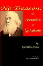 No Treason : The Constitution of No Authority by Lysander Spooner (2012,...
