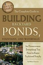 Back to Basics: The Complete Guide to Building Backyard Ponds, Fountains, and...