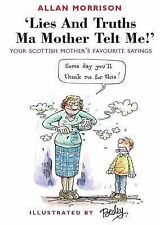 Allan Morrison Lies and Truths Ma Mother Telt Me!: Your Scottish Mother's Saying