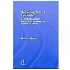 Refocusing School Leadership : Foregrounding Human Development Throughout the...