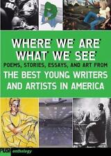 Where We Are, What We See: The Best Young Writers and Artists in America  Paper