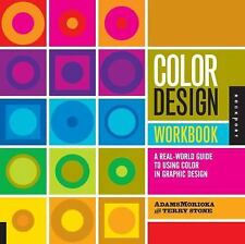 Color Design Workbook : A Real-World Guide to Using Color in Graphic Design...