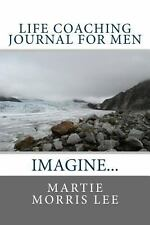 Life Coaching Journal for Men : Imagine It by Martie Lee (2013, Paperback)