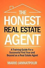 The Honest Real Estate Agent: A Training Guide for a Successful First Year and B