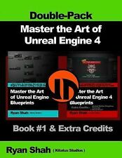 Master the Art of Unreal Engine 4 - Blueprints - Double Pack #1 : Book #1 and...
