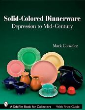 Solid-Colored Dinnerware: Depression to Mid-Century Schiffer Book for Collector