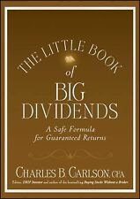 The Little Book of Big Dividends : A Safe Formula for Guaranteed Returns by...