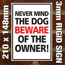 'NEVER MIND THE DOG BEWARE OF THE OWNER!' SIGN - EXTERNAL 3MM RIGID SIGN