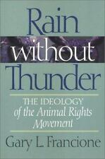 Rain Without Thunder : The Ideology of the Animal Rights Movement by Gary L. Fr…