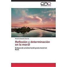 Reflexi�n y Determinaci�n en la Moral by Casales Garc�a Roberto (2013,...