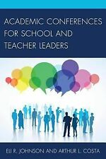 Academic Conferences for School and Teacher Leaders by Eli R. Johnson (2014,...