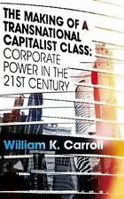The Making of a Transnational Capitalist Class: Corporate Power in the 21st Cent
