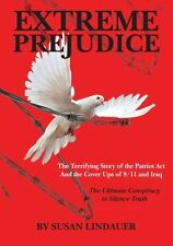 Extreme Prejudice: The Terrifying Story of the Patriot Act and the Cover Ups of