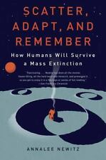 Scatter, Adapt, and Remember: How Humans Will Survive a Mass Extinction by Newi