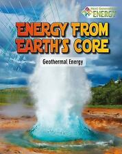 Next Generation Energy: Energy from Earth's Core : Geothermal Energy by James...