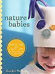 Nature Babies: Natural Knits and Organic Crafts for Moms, Babies, and -ExLibrary