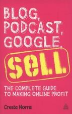 Blog, Podcast, Google, Sell: The Complete Guide to Making Online Profi-ExLibrary