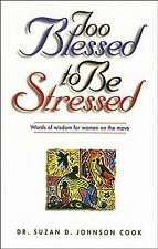 Too Blessed to Be Stressed Words of Wisdom for Women on the Move Suzan D. Johns
