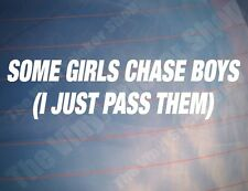 SOME GIRLS CHASE BOYS I JUST PASS THEM Funny Girly Car/Window/Bumper Sticker