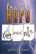 Tragic Hero : A Teacher Accused by Willow Kincaid (2007, Paperback)