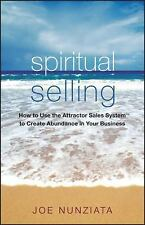 Spiritual Selling: How to Use the Attractor Sales System to Create Abundance in