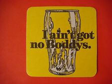 "Beer Coaster: Boddingtons Naturally England Brewery 1778 ""I Ain't Got No Boddys"""