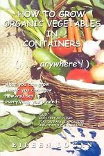 How to Grow Organic Vegetables in Containers Anywhere by Eileen Logan (2002,...