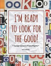 I'm Ready to Look for the Good : The Eager Optimist's Project Playbook by...