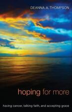 Hoping for More: Having Cancer, Talking Faith, and Accepting Grace, Thompson, De