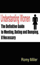 Understanding Women: The Definitive Guide to Meeting, Dating and Dumping, If Nec