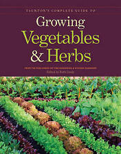 Taunton's Complete Guide to Growing Vegetables & Herbs (Fine Gardening), From th