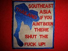 SOUTHEAST ASIA If You Aint Been There Shut The F-ck Up ! Vietnam War Patch