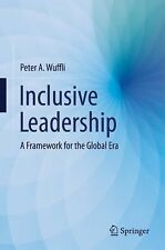 Inclusive Leadership : A Framework for the Global Era by Peter A. Wuffli...