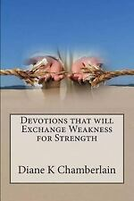 Devotions That Will Exchange Weakness for Strength by Diane Chamberlain...