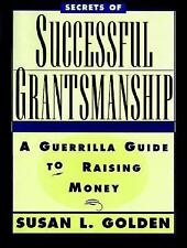Secrets of Successful Grantsmanship : A Guerrilla Guide to Raising Money by Susa