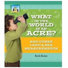What in the World Is an Acre?: And Other Land & Sea Measurements (Let's Measure